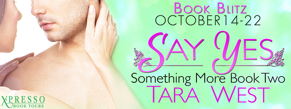 RELEASE DAY EXCERPT: Say Yes by Tara West