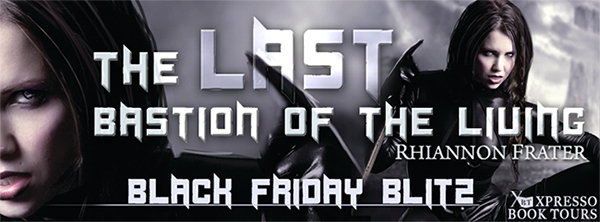 GIVEAWAY and EXCERPT: The Last Bastion of the Living By Rhiannon Frater