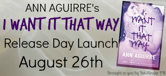 Release Day Launch and Giveaway: I Want it That Way by Ann Aguirre