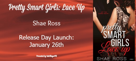 Release Day Launch and GIVEAWAY: Pretty Smart Girls– Lace Up by Shae Ross