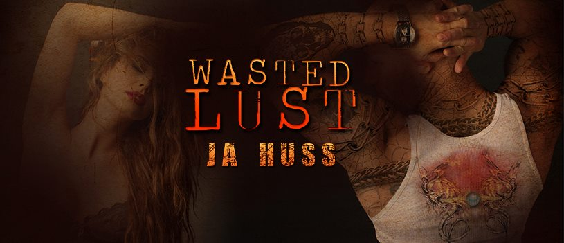 Happy Release Day JA HUSS! Wasted Lust is releasing TODAY!