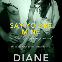 GIVEAWAY and Cover Reveal: Say You're Mine by Diane Alberts