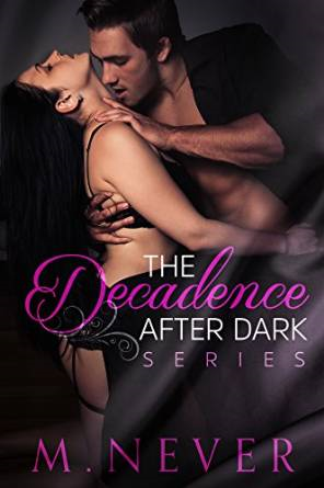 $25 GIVEAWAY- Decadence After Dark: Boxed Set by M. Never
