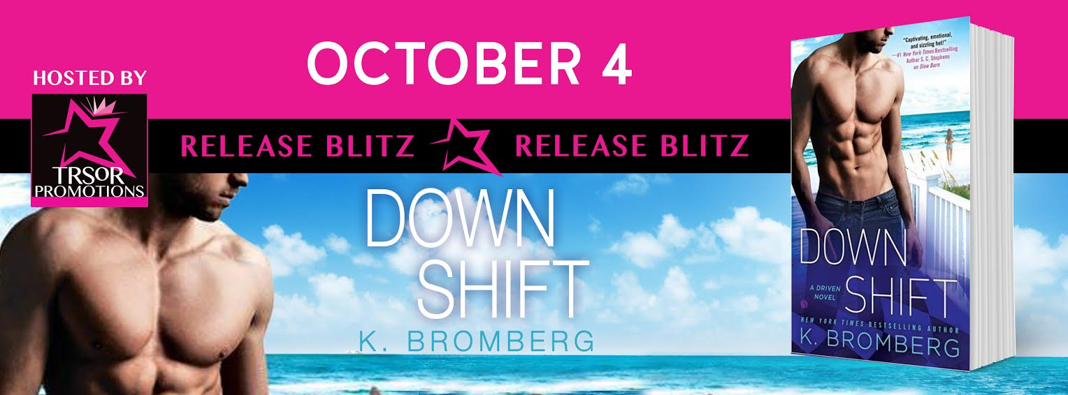 Happy Release Day K. Bromberg! Down Shift NOW Available