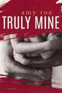 Truly Mine is HERE! Happy Release Day Amy Roe!
